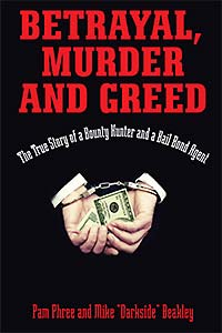Betrayal, Murder and Greed: The True Story of a Bounty Hunter and a Bail Bond Agent
