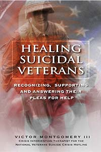 Healing Suicidal Veterans: Recognizing, Supporting and Answering Their Pleas for Help